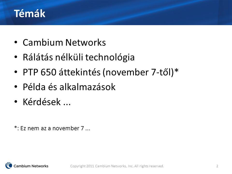Témák Cambium Networks Rálátás nélküli technológia PTP 650 áttekintés (november 7-től)* Példa és alkalmazások Kérdések...