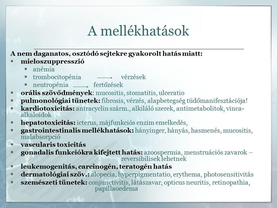 A mellékhatások A nem daganatos, osztódó sejtekre gyakorolt hatás miatt:  mieloszuppresszió  anémia  trombocitopénia vérzések  neutropénia fertőzések  orális szövődmények: mucositis, stomatitis, ulceratio  pulmonológiai tünetek: fibrosis, vérzés, alapbetegség tüdőmanifesztációja.