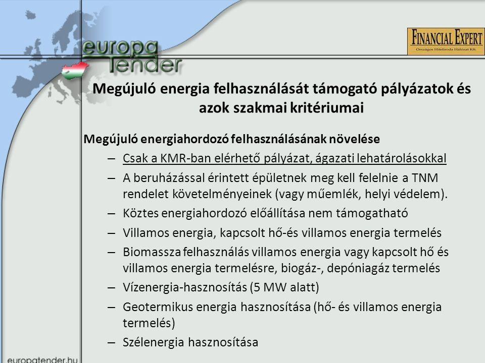 Megújuló energia felhasználását támogató pályázatok és azok szakmai kritériumai Megújuló energiahordozó felhasználásának növelése – Csak a KMR-ban elérhető pályázat, ágazati lehatárolásokkal – A beruházással érintett épületnek meg kell felelnie a TNM rendelet követelményeinek (vagy műemlék, helyi védelem).