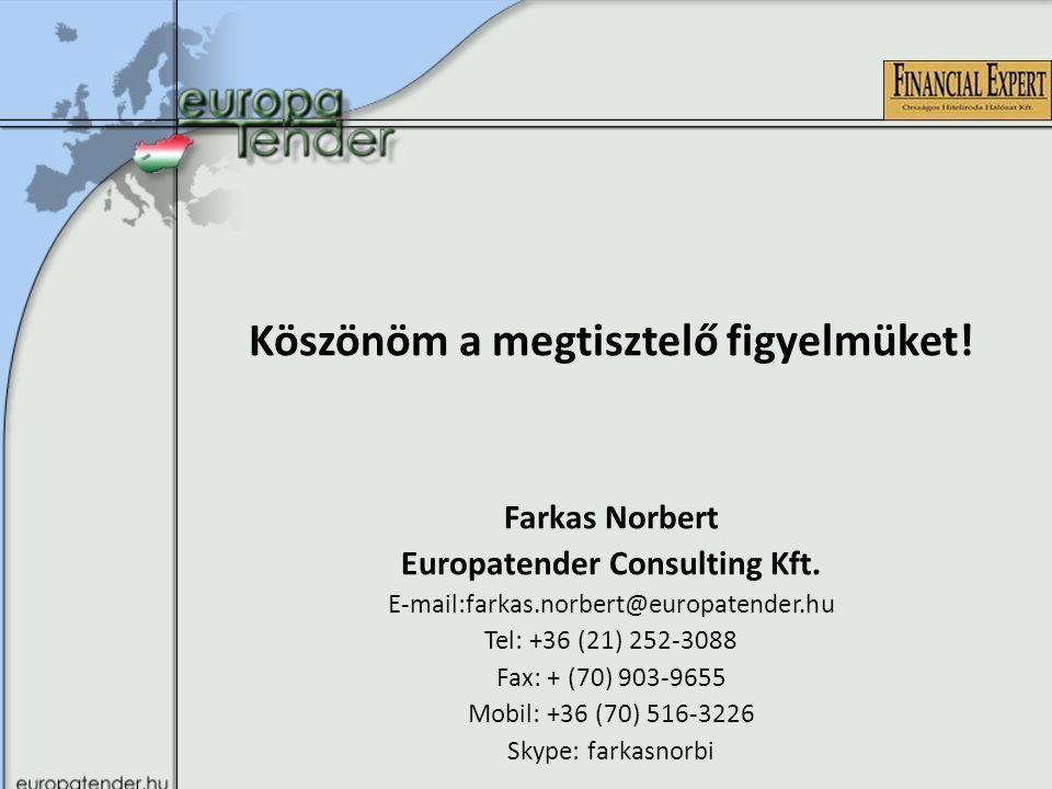 Köszönöm a megtisztelő figyelmüket. Farkas Norbert Europatender Consulting Kft.