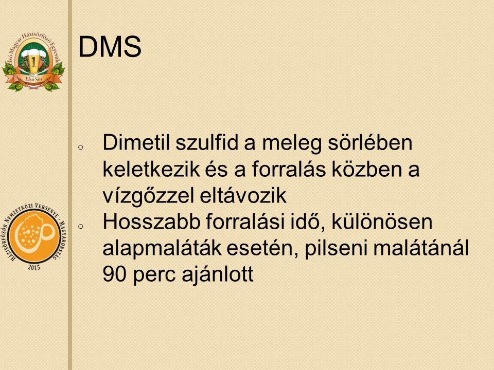 DMS o Dimetil szulfid a meleg sörlében keletkezik és a forralás közben a vízgőzzel eltávozik o Hosszabb forralási idő, különösen alapmaláták esetén, pilseni malátánál 90 perc ajánlott