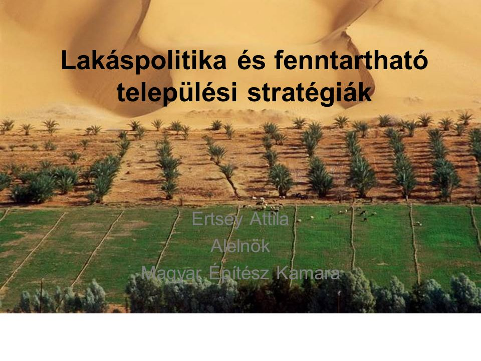 Ertsey Attila Alelnök Magyar Építész Kamara Lakáspolitika és fenntartható települési stratégiák