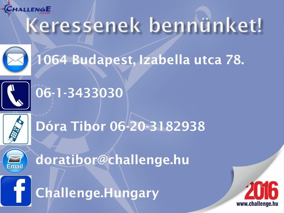 1064 Budapest, Izabella utca 78. 06-1-3433030 Dóra Tibor 06-20-3182938 doratibor@challenge.hu Challenge.Hungary