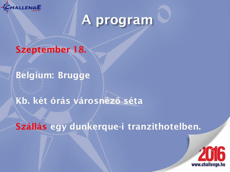 A program Szeptember 18. Belgium: Brugge Kb. két órás városnéz ő séta Szállás egy dunkerque-i tranzithotelben.
