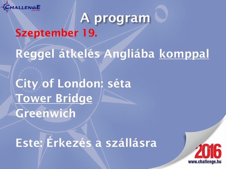 A program Szeptember 19. Reggel átkelés Angliába komppal City of London: séta Tower Bridge Greenwich Este: Érkezés a szállásra