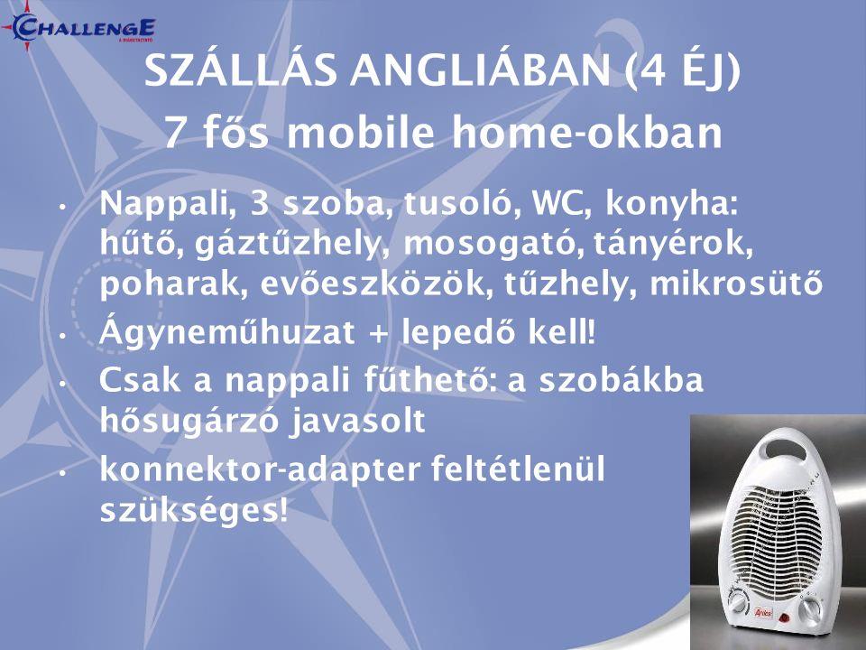 SZÁLLÁS ANGLIÁBAN (4 ÉJ) 7 f ő s mobile home-okban Nappali, 3 szoba, tusoló, WC, konyha: h ű t ő, gázt ű zhely, mosogató, tányérok, poharak, ev ő eszk