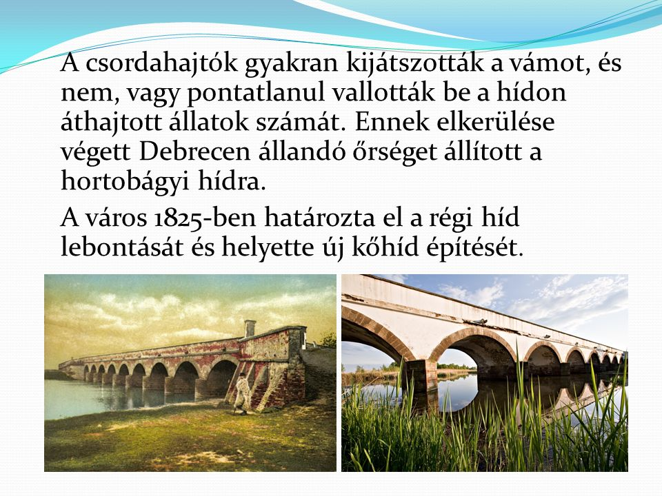 A csordahajtók gyakran kijátszották a vámot, és nem, vagy pontatlanul vallották be a hídon áthajtott állatok számát.