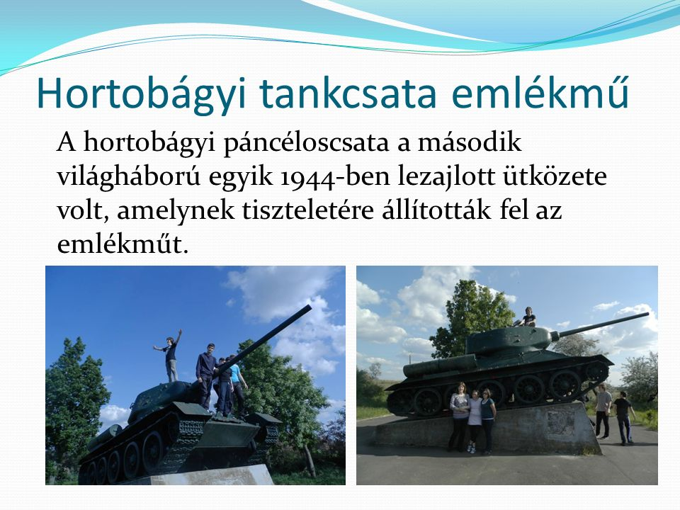 Hortobágyi tankcsata emlékmű A hortobágyi páncéloscsata a második világháború egyik 1944-ben lezajlott ütközete volt, amelynek tiszteletére állították fel az emlékműt.