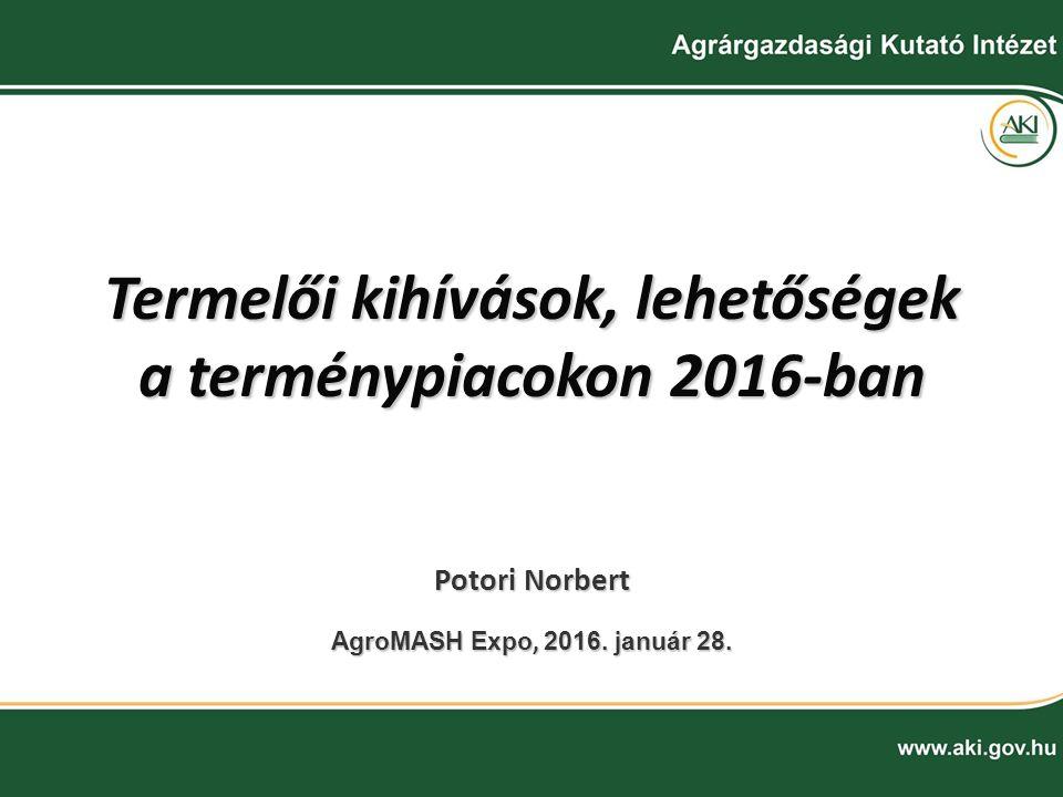 Termelői kihívások, lehetőségek a terménypiacokon 2016-ban AgroMASH Expo, 2016.