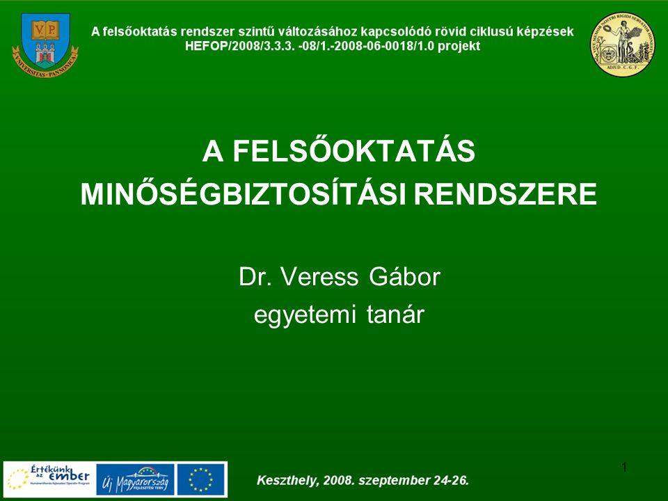 1 A FELSŐOKTATÁS MINŐSÉGBIZTOSÍTÁSI RENDSZERE Dr. Veress Gábor egyetemi tanár