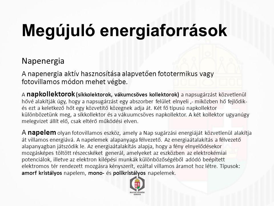 Megújuló energiaforrások Napenergia A napenergia aktív hasznosítása alapvetően fototermikus vagy fotovillamos módon mehet végbe.