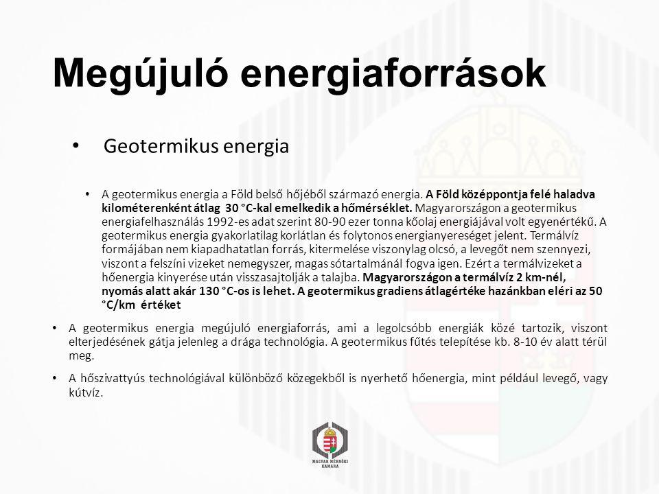 Megújuló energiaforrások Geotermikus energia A geotermikus energia a Föld belső hőjéből származó energia.