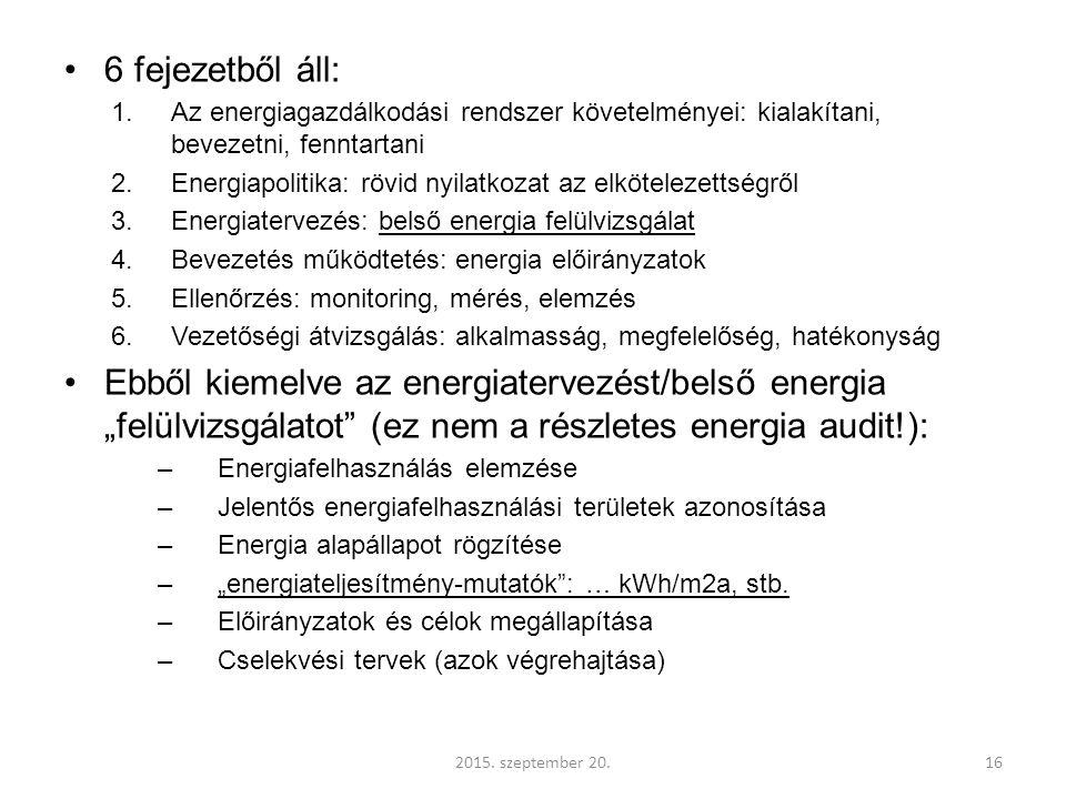 """6 fejezetből áll: 1.Az energiagazdálkodási rendszer követelményei: kialakítani, bevezetni, fenntartani 2.Energiapolitika: rövid nyilatkozat az elkötelezettségről 3.Energiatervezés: belső energia felülvizsgálat 4.Bevezetés működtetés: energia előirányzatok 5.Ellenőrzés: monitoring, mérés, elemzés 6.Vezetőségi átvizsgálás: alkalmasság, megfelelőség, hatékonyság Ebből kiemelve az energiatervezést/belső energia """"felülvizsgálatot (ez nem a részletes energia audit!): –Energiafelhasználás elemzése –Jelentős energiafelhasználási területek azonosítása –Energia alapállapot rögzítése –""""energiateljesítmény-mutatók : … kWh/m2a, stb."""