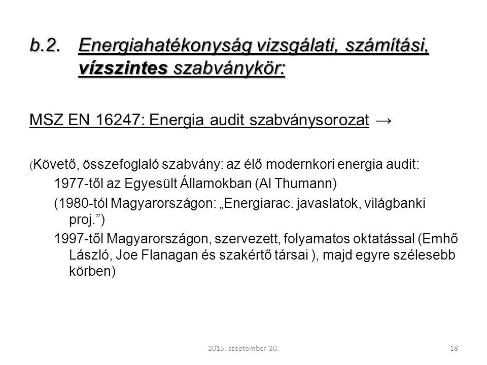 """b.2.Energiahatékonyság vizsgálati, számítási, vízszintes szabványkör: MSZ EN 16247: Energia audit szabványsorozat → ( Követő, összefoglaló szabvány: az élő modernkori energia audit: 1977-től az Egyesült Államokban (Al Thumann) (1980-tól Magyarországon: """"Energiarac."""