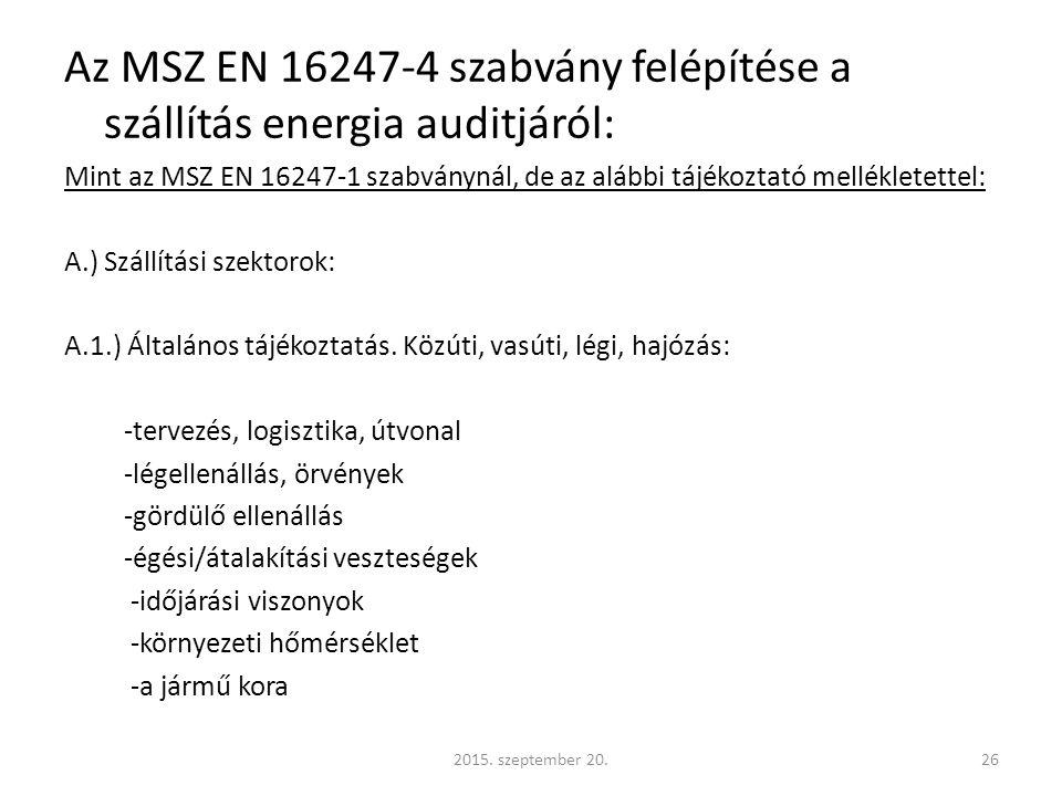 Az MSZ EN 16247-4 szabvány felépítése a szállítás energia auditjáról: Mint az MSZ EN 16247-1 szabványnál, de az alábbi tájékoztató mellékletettel: A.) Szállítási szektorok: A.1.) Általános tájékoztatás.