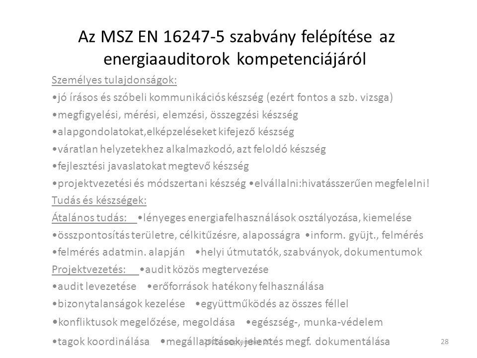 Az MSZ EN 16247-5 szabvány felépítése az energiaauditorok kompetenciájáról Személyes tulajdonságok: jó írásos és szóbeli kommunikációs készség (ezért fontos a szb.
