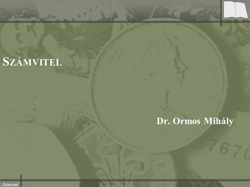 Számvitel S ZÁMVITEL Dr. Ormos Mihály