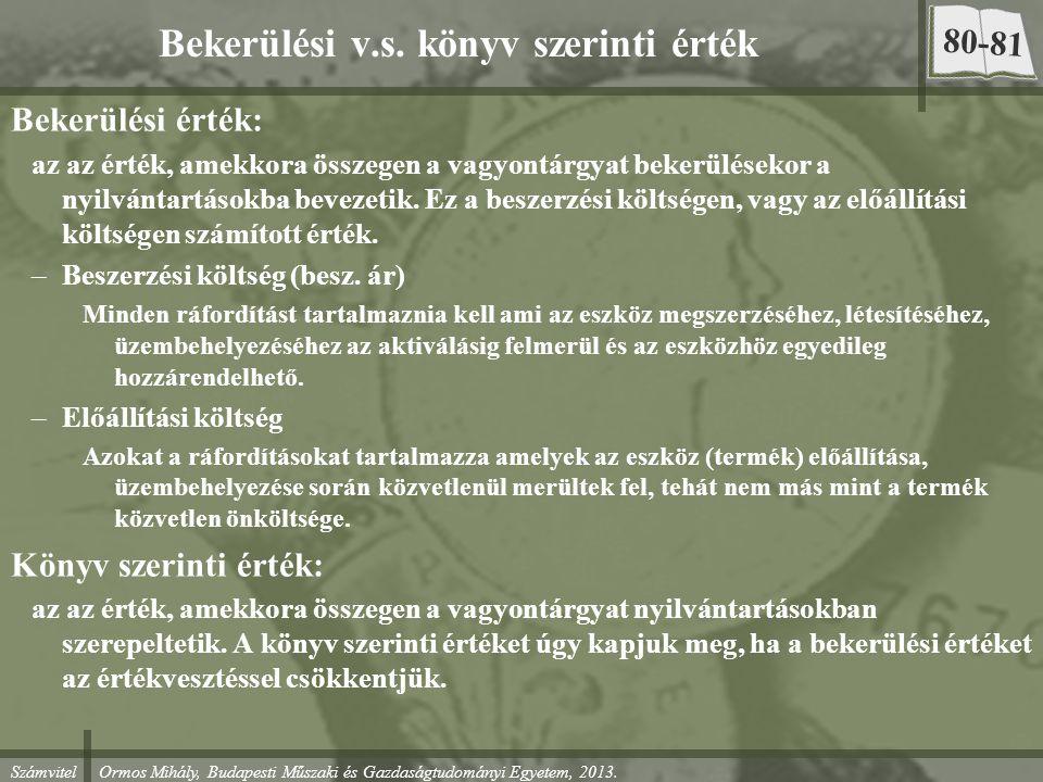 Számvitel Ormos Mihály, Budapesti Műszaki és Gazdaságtudományi Egyetem, 2013. Bekerülési v.s. könyv szerinti érték Bekerülési érték: az az érték, amek
