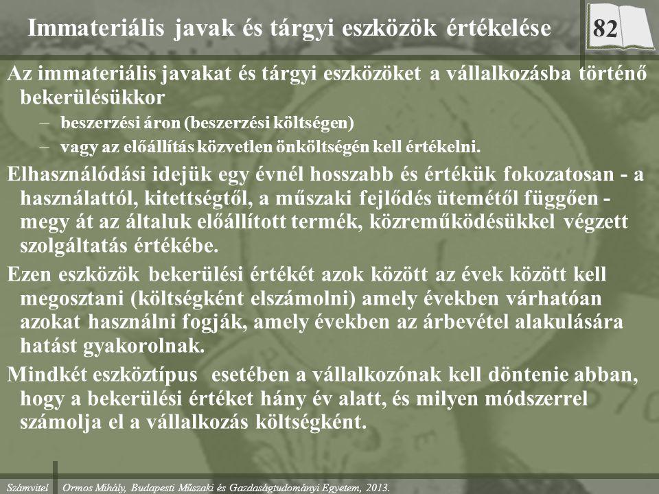 Számvitel Ormos Mihály, Budapesti Műszaki és Gazdaságtudományi Egyetem, 2013. Immateriális javak és tárgyi eszközök értékelése Az immateriális javakat