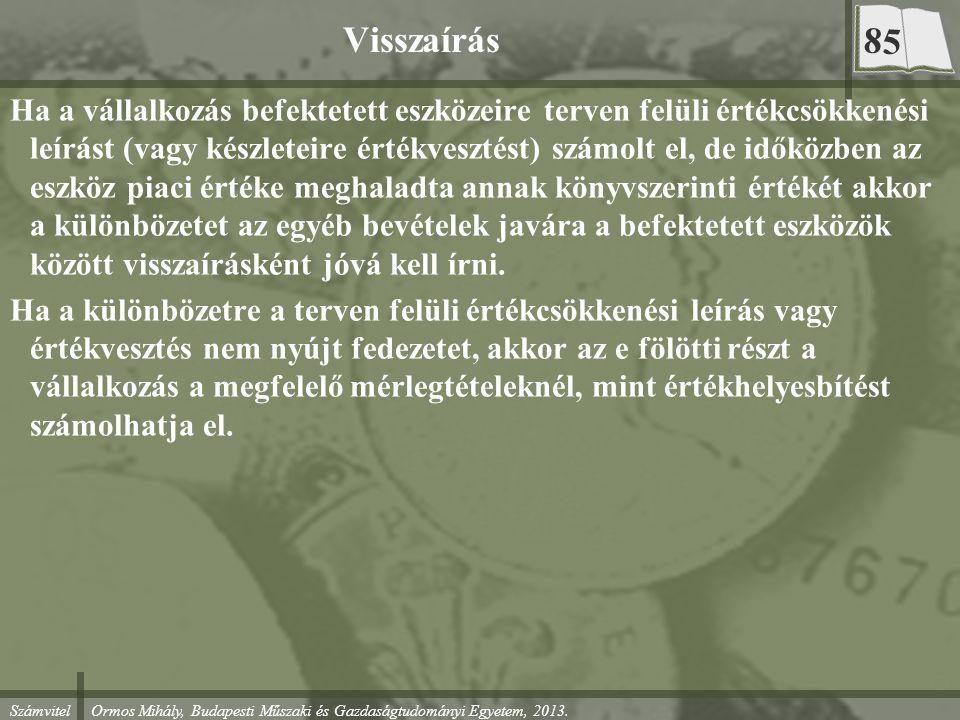 Számvitel Ormos Mihály, Budapesti Műszaki és Gazdaságtudományi Egyetem, 2013. Visszaírás Ha a vállalkozás befektetett eszközeire terven felüli értékcs