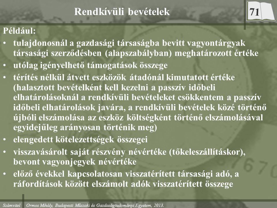 Számvitel Ormos Mihály, Budapesti Műszaki és Gazdaságtudományi Egyetem, 2013. Rendkívüli bevételek Például: tulajdonosnál a gazdasági társaságba bevit