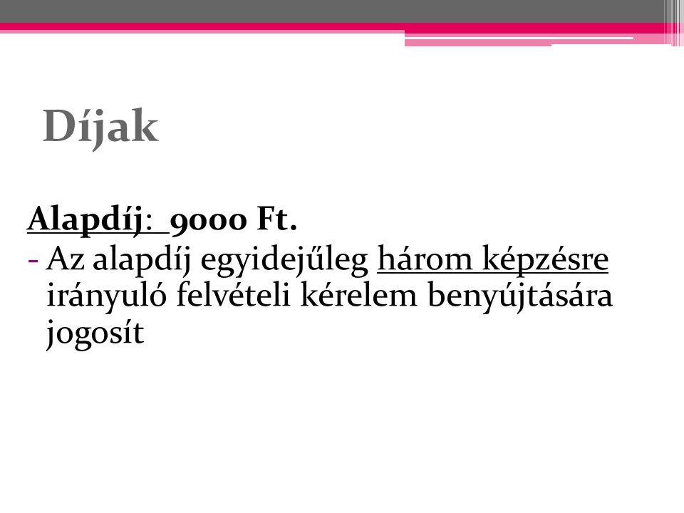 Díjak Alapdíj: 9000 Ft. -Az alapdíj egyidejűleg három képzésre irányuló felvételi kérelem benyújtására jogosít