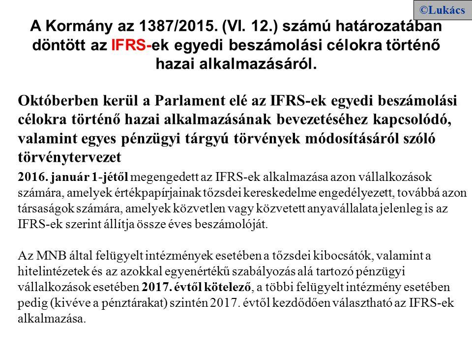 Októberben kerül a Parlament elé az IFRS-ek egyedi beszámolási célokra történő hazai alkalmazásának bevezetéséhez kapcsolódó, valamint egyes pénzügyi tárgyú törvények módosításáról szóló törvénytervezet A Kormány az 1387/2015.