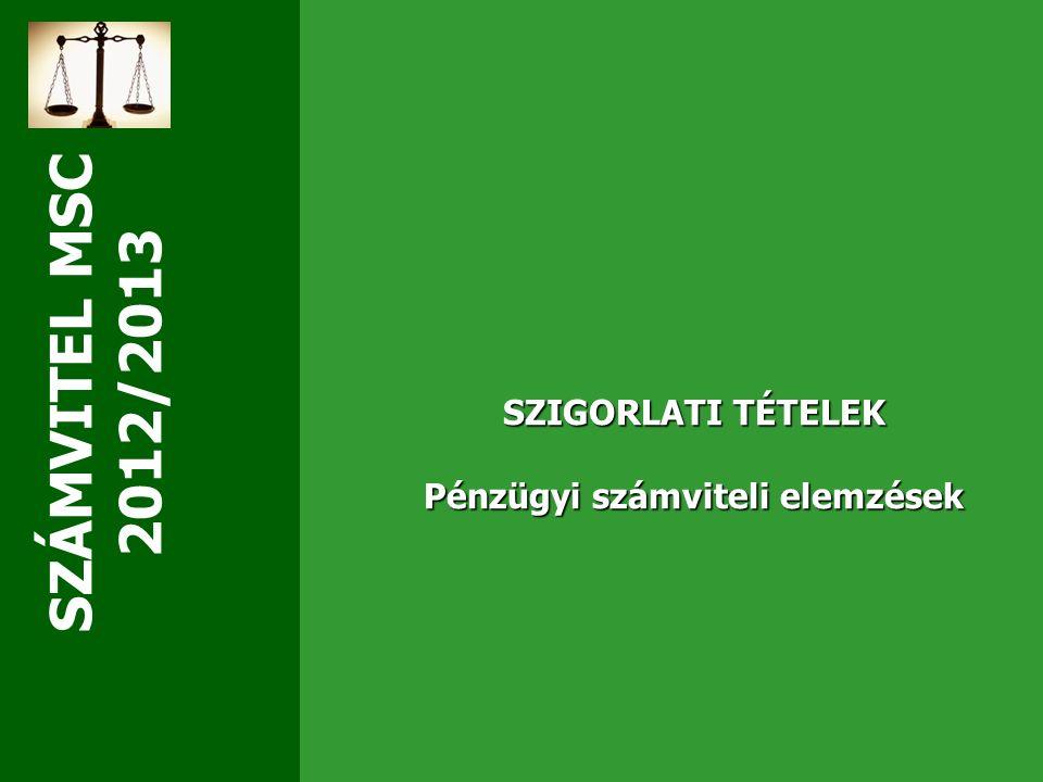 SZÁMVITEL MSC 2012/2013 SZIGORLATI TÉTELEK Pénzügyi számviteli elemzések