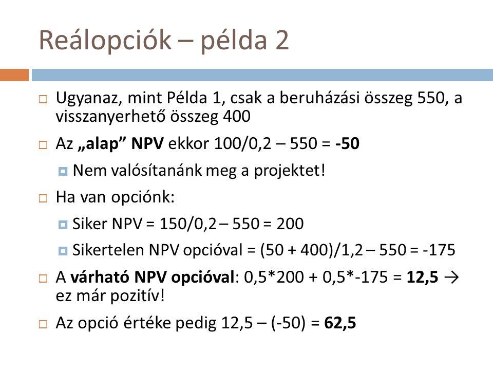 """Reálopciók – példa 2  Ugyanaz, mint Példa 1, csak a beruházási összeg 550, a visszanyerhető összeg 400  Az """"alap NPV ekkor 100/0,2 – 550 = -50  Nem valósítanánk meg a projektet."""