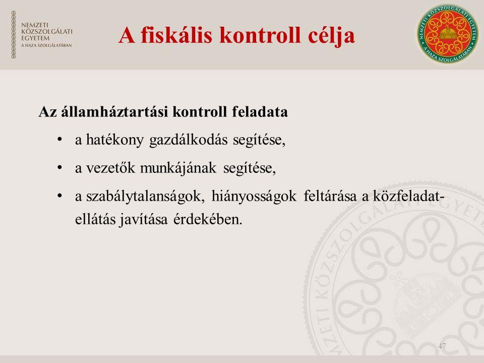 A fiskális kontroll célja Az államháztartási kontroll feladata a hatékony gazdálkodás segítése, a vezetők munkájának segítése, a szabálytalanságok, hiányosságok feltárása a közfeladat- ellátás javítása érdekében.