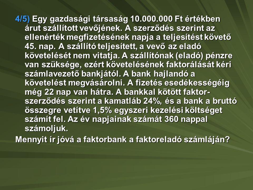 4/6) Egy Kft.800.000 EUR értékben szállított gépet egy amerikai cégnek.