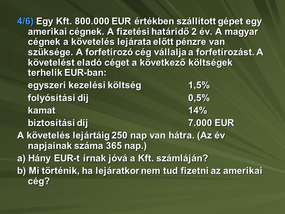4/6) Egy Kft. 800.000 EUR értékben szállított gépet egy amerikai cégnek.