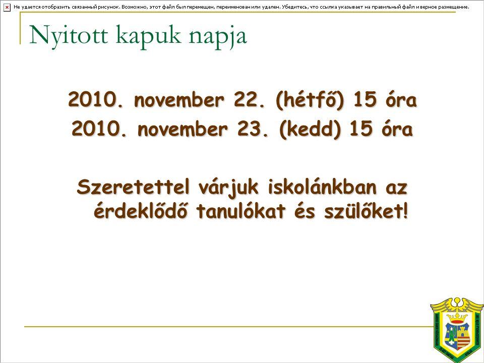 Nyitott kapuk napja 2010. november 22. (hétfő) 15 óra 2010.