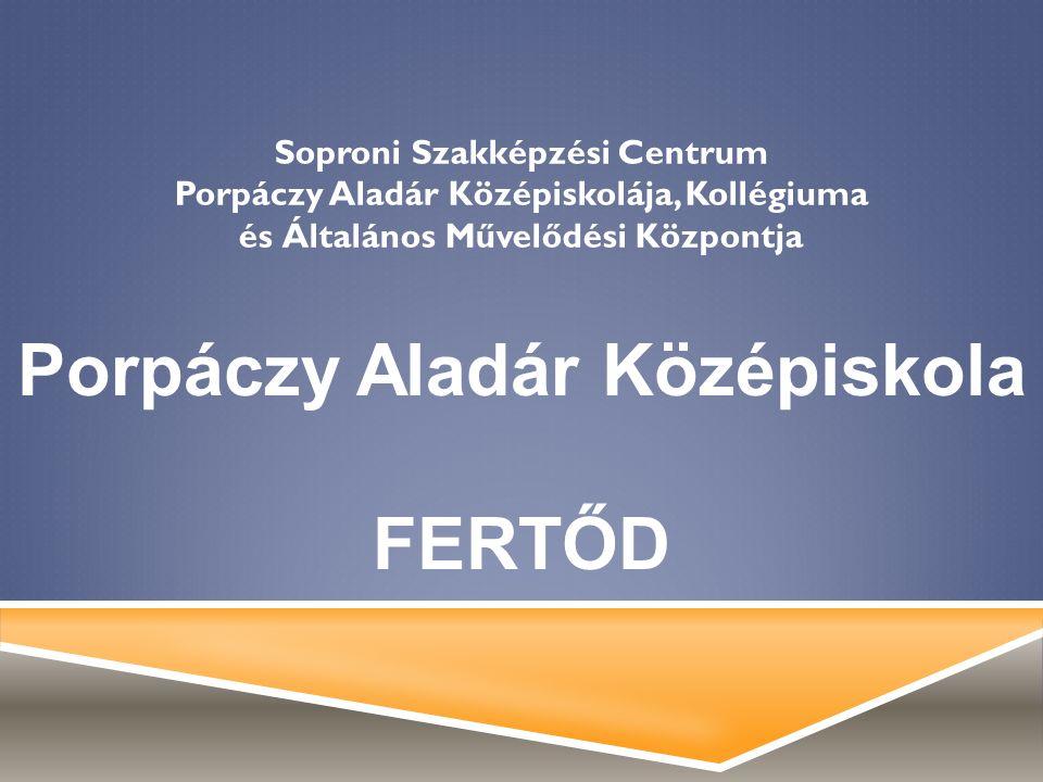 Soproni Szakképzési Centrum Porpáczy Aladár Középiskolája, Kollégiuma és Általános Művelődési Központja Porpáczy Aladár Középiskola FERTŐD