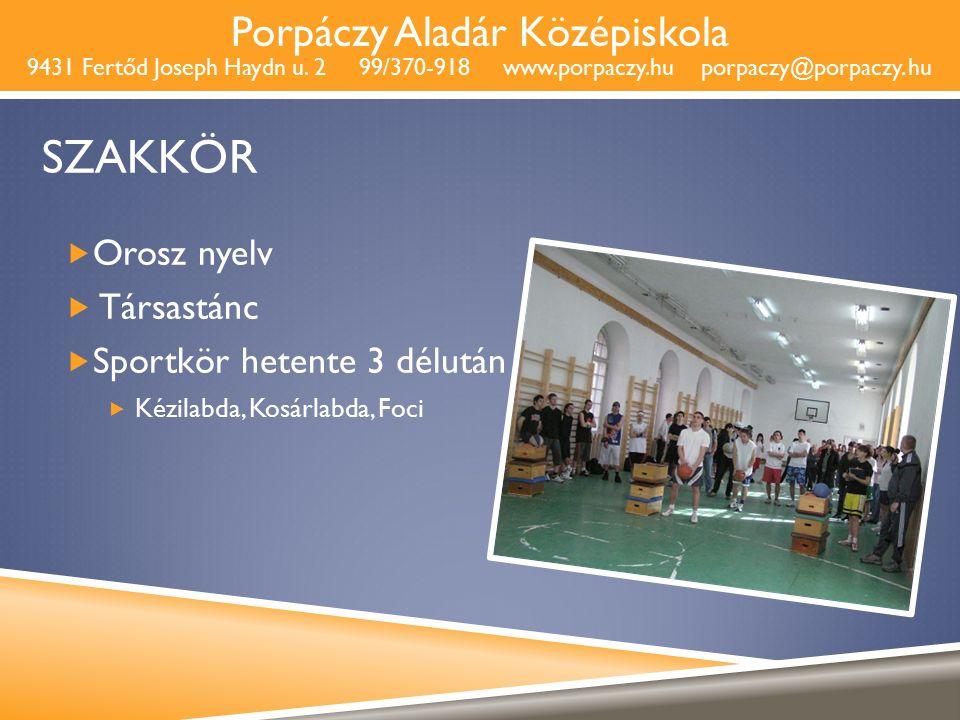 Porpáczy Aladár Középiskola 9431 Fertőd Joseph Haydn u. 2 99/370-918 www.porpaczy.hu porpaczy@porpaczy. hu SZAKKÖR  Orosz nyelv  Társastánc  Sportk