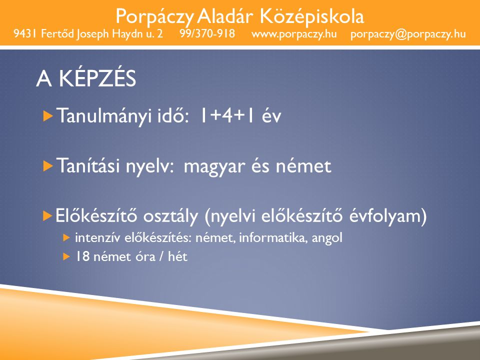 Porpáczy Aladár Középiskola 9431 Fertőd Joseph Haydn u. 2 99/370-918 www.porpaczy.hu porpaczy@porpaczy. hu A KÉPZÉS  Tanulmányi idő: 1+4+1 év  Tanít