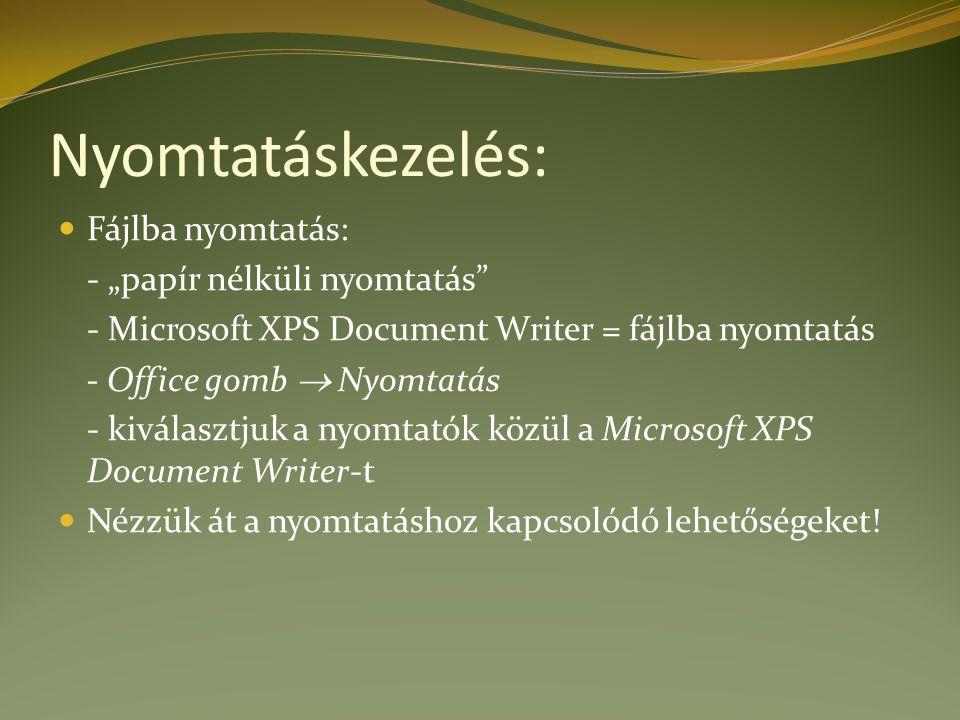 """Nyomtatáskezelés: Fájlba nyomtatás: - """"papír nélküli nyomtatás - Microsoft XPS Document Writer = fájlba nyomtatás - Office gomb  Nyomtatás - kiválasztjuk a nyomtatók közül a Microsoft XPS Document Writer-t Nézzük át a nyomtatáshoz kapcsolódó lehetőségeket!"""