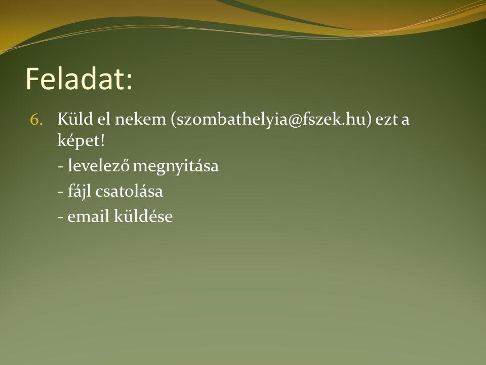 Feladat: 6. Küld el nekem (szombathelyia@fszek.hu) ezt a képet! - levelező megnyitása - fájl csatolása - email küldése