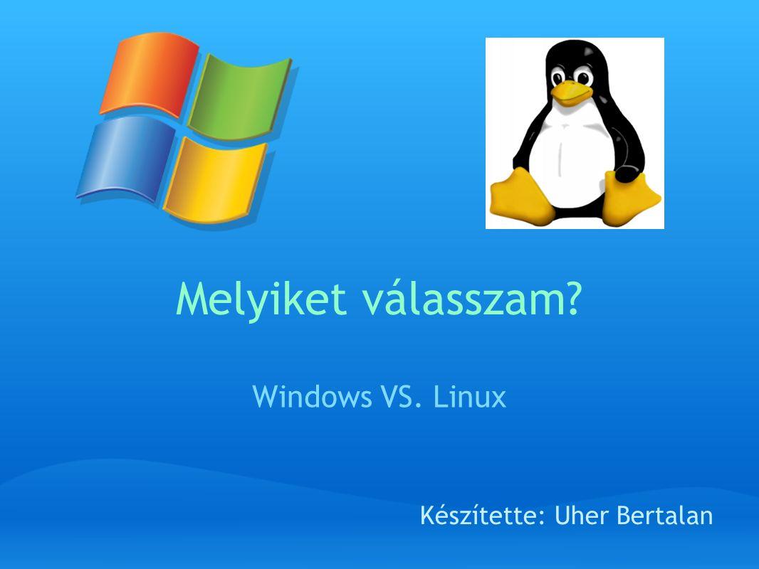 Melyiket válasszam Windows VS. Linux Készítette: Uher Bertalan