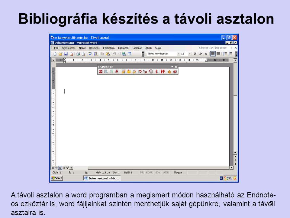 Bibliográfia készítés a távoli asztalon A távoli asztalon a word programban a megismert módon használható az Endnote- os ezköztár is, word fájljainkat szintén menthetjük saját gépünkre, valamint a távoli asztalra is.