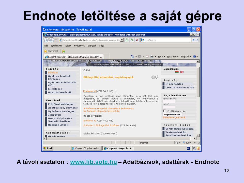 Endnote letöltése a saját gépre A távoli asztalon : www.lib.sote.hu – Adatbázisok, adattárak - Endnotewww.lib.sote.hu 12