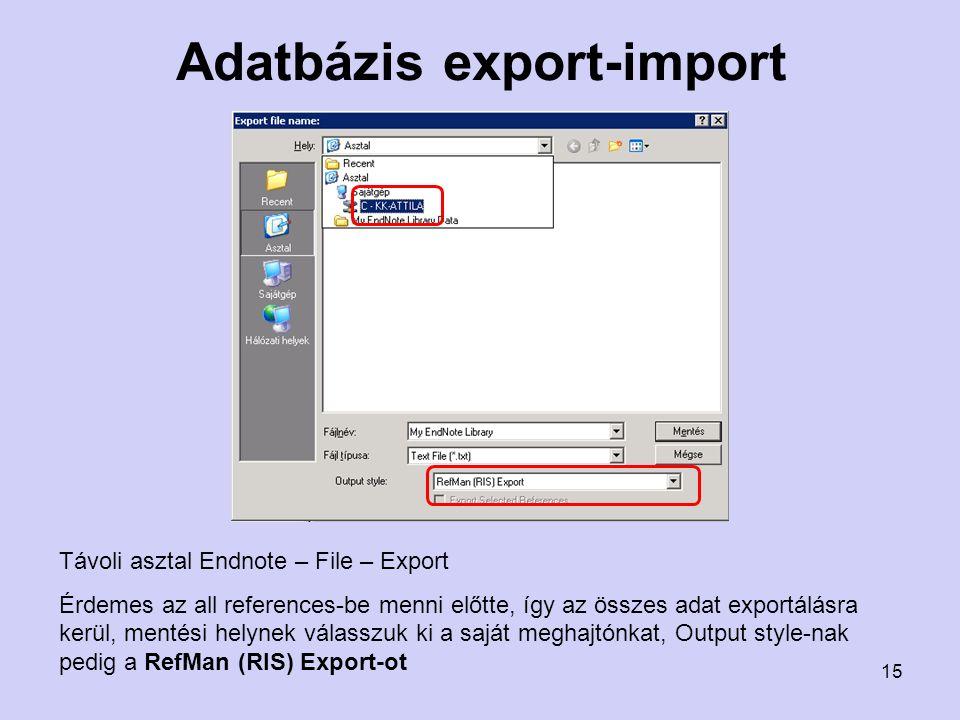 Adatbázis export-import Távoli asztal Endnote – File – Export Érdemes az all references-be menni előtte, így az összes adat exportálásra kerül, mentési helynek válasszuk ki a saját meghajtónkat, Output style-nak pedig a RefMan (RIS) Export-ot 15