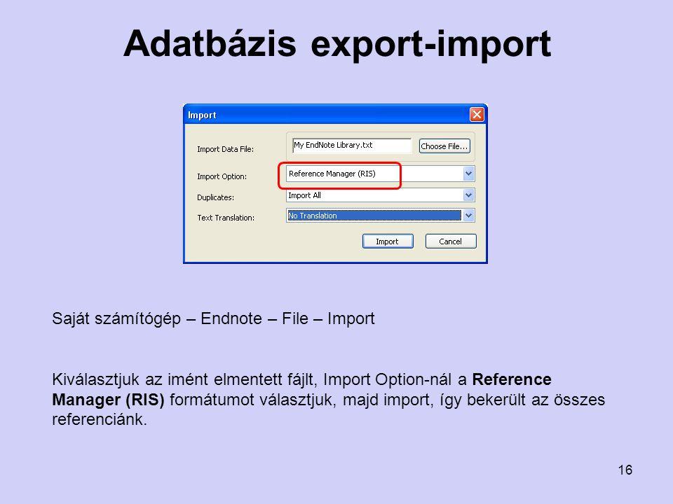 Adatbázis export-import Saját számítógép – Endnote – File – Import Kiválasztjuk az imént elmentett fájlt, Import Option-nál a Reference Manager (RIS) formátumot választjuk, majd import, így bekerült az összes referenciánk.