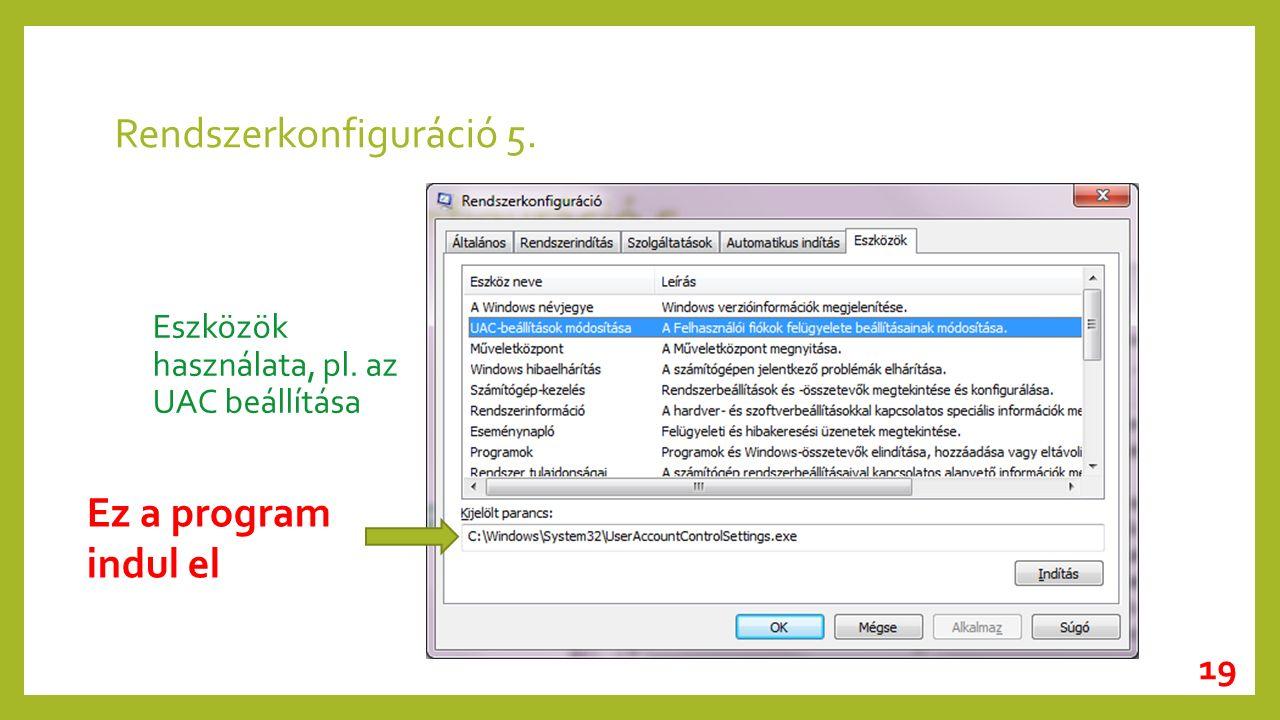 Rendszerkonfiguráció 5. Eszközök használata, pl. az UAC beállítása 19 Ez a program indul el
