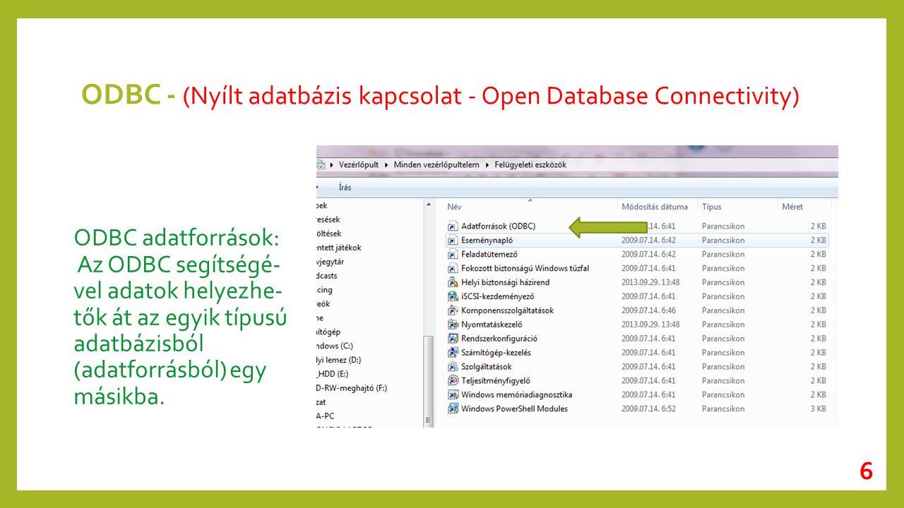 ODBC - (Nyílt adatbázis kapcsolat - Open Database Connectivity) ODBC adatforrások: Az ODBC segítségé- vel adatok helyezhe- tők át az egyik típusú adatbázisból (adatforrásból) egy másikba.