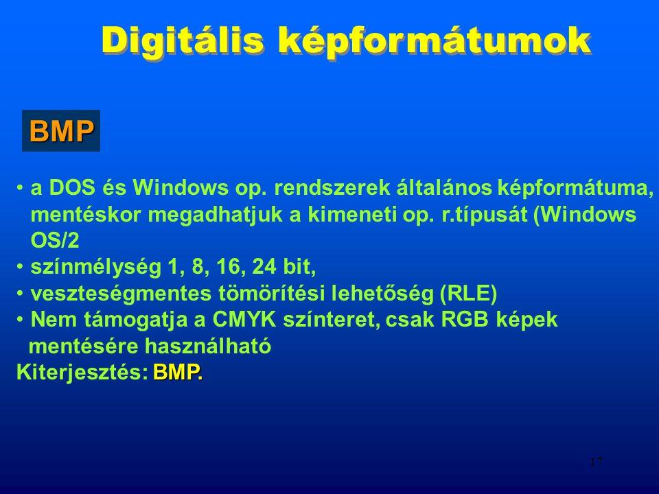 16 Digitális képformátumok operációs rendszer független, hardver független, alkalmas bináris, vonalas, szürkeségi fokozatokat tart.