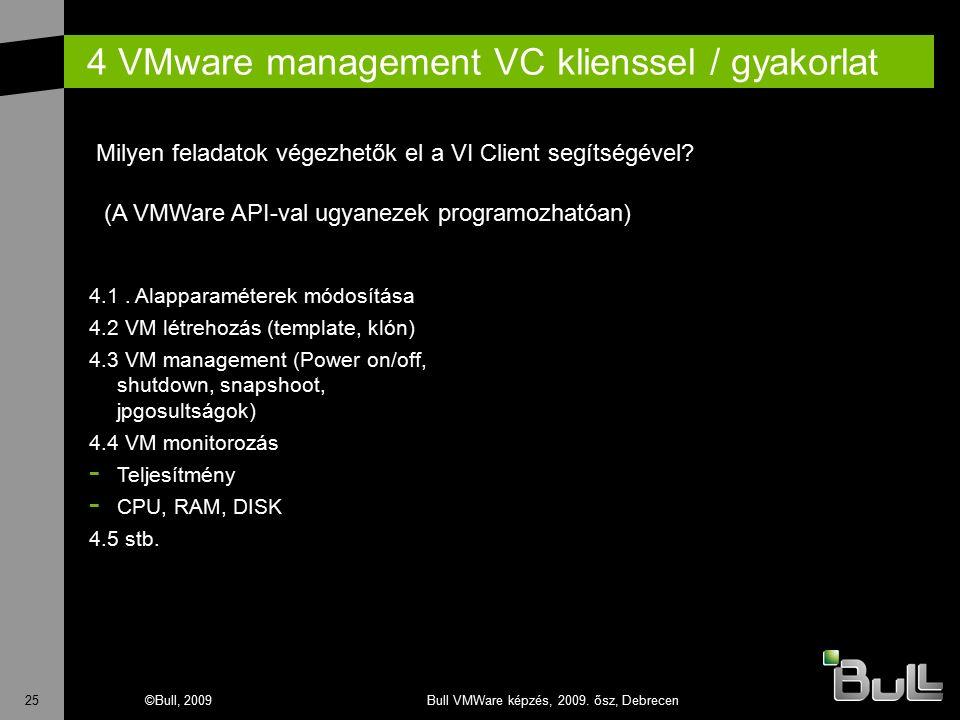 25©Bull, 2009Bull VMWare képzés, 2009. ősz, Debrecen 4 VMware management VC klienssel / gyakorlat 4.1. Alapparaméterek módosítása 4.2 VM létrehozás (t