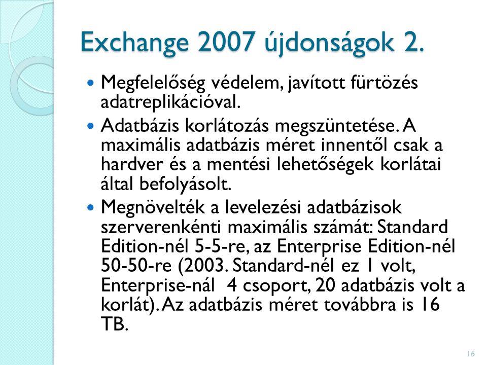 Exchange 2007 újdonságok 2. Megfelelőség védelem, javított fürtözés adatreplikációval.