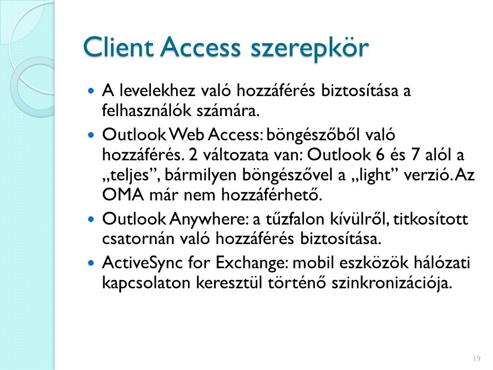 Client Access szerepkör A levelekhez való hozzáférés biztosítása a felhasználók számára.