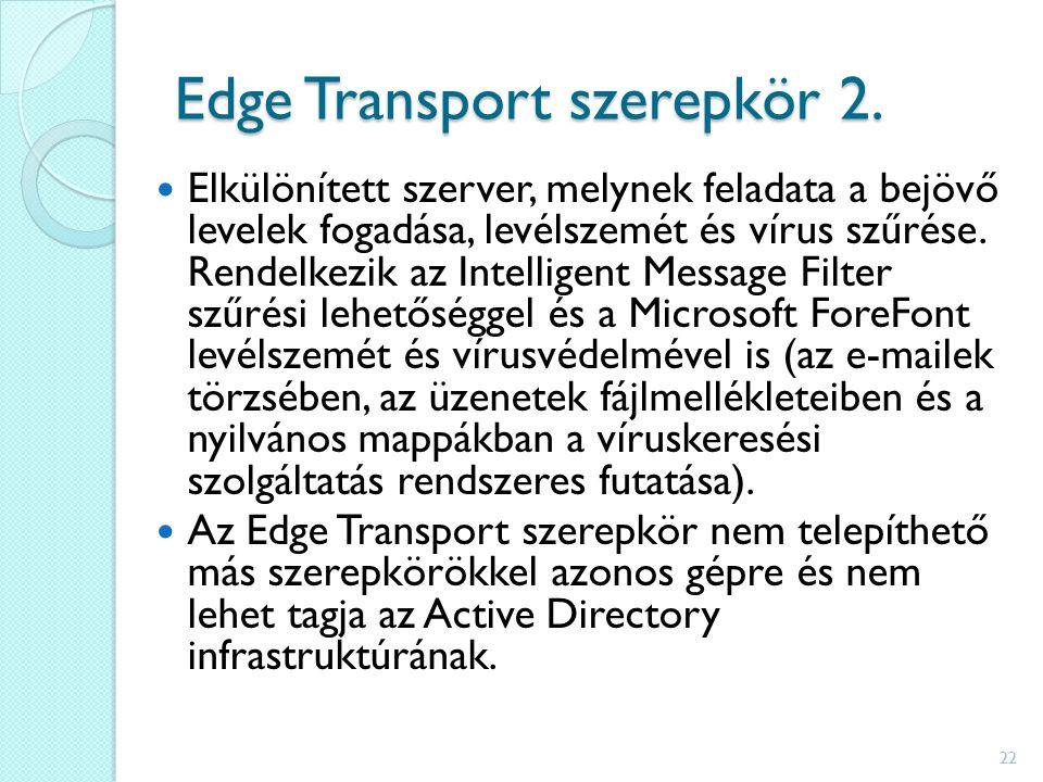 Edge Transport szerepkör 2. Elkülönített szerver, melynek feladata a bejövő levelek fogadása, levélszemét és vírus szűrése. Rendelkezik az Intelligent